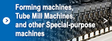 Forming machines, Tube Mill Machines, and other Special-purpose machines
